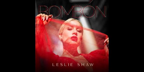 """LESLIE SHAW lanza su nuevo sencillo y video """"BOMBÓN"""""""