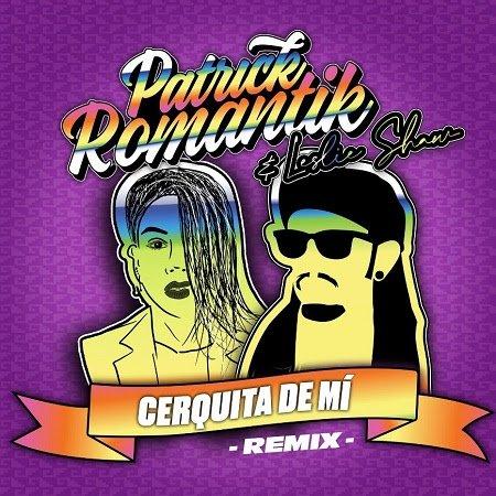 """Los talentosos artistas peruanos PATRICK ROMANTIK y LESLIE SHAW unen fuerzas para su nuevo sencillo """"CERQUITA DE MI (REMIX)"""""""