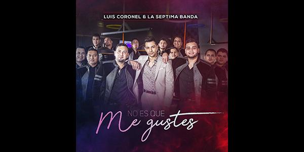 """LUIS CORONEL estrena su nueva colaboración junto a LA SEPTIMA BANDA """"NO ES QUE ME GUSTES"""""""