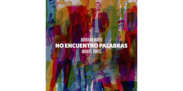 """ABRAHAM MATEO y MANUEL TURIZO: los cantantes más románticos de la música latina presentan """"NO ENCUENTRO PALABRAS"""""""