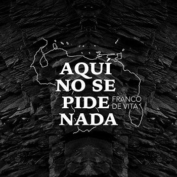 """FRANCO DE VITA rinde tributo a Venezuela con su primera canción inédita de esta década """"AQUÍ NO SE PIDE NADA"""""""
