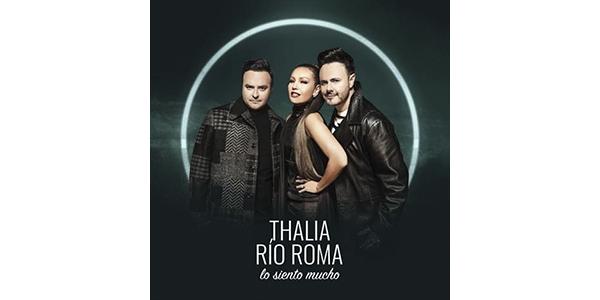 """RÍO ROMA & THALÍA lanzan un nuevo y memorable sencillo juntos """"LO SIENTO MUCHO"""""""