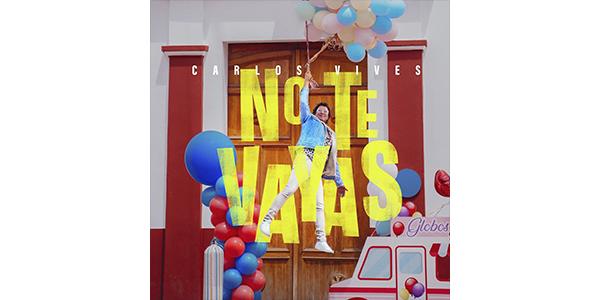 """CARLOS VIVES lanza su nuevo sencillo y video """"NO TE VAYAS"""""""