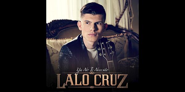 """El joven cantautor LALO CRUZ estrena su segundo sencillo titulado """"YA NO TE NECESITO"""""""
