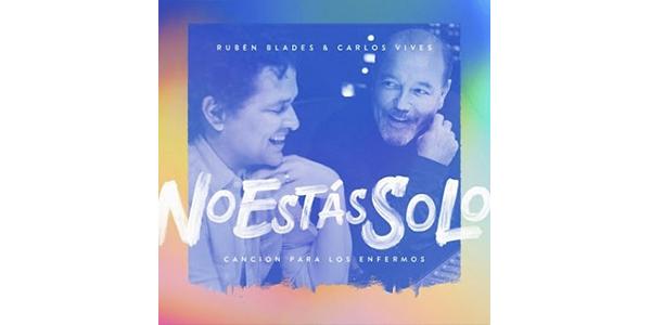 """RUBÉN BLADES y CARLOS VIVES nos entregan un mensaje de aliento con su colaboración histórica """"NO ESTÁS SOLO – CANCIÓN PARA LOS ENFERMOS"""""""