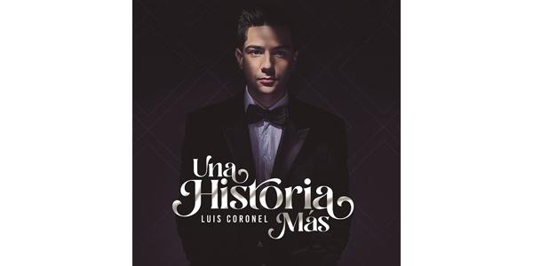 LUIS CORONEL estrena la producción más innovadora de su carrera, su nuevo álbum, UNA HISTORIA MÁS