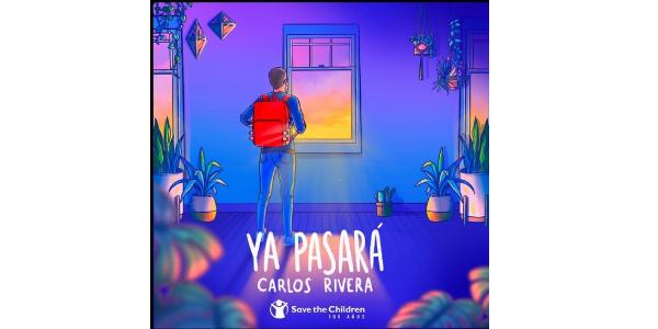 """CARLOS RIVERA & SAVE THE CHILDREN unen fuerzas con """"YA PASARÁ"""" para apoyar los más vulnerables frente a la pandemia a causa del COVID-19"""