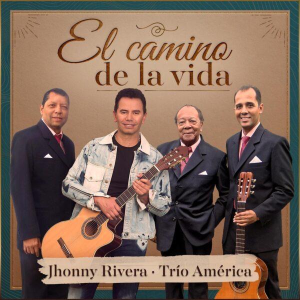 """""""El Camino de La Vida"""" una joya de la Música Andina Colombiana en la voz popular de Jhonny Rivera y el Trío América"""