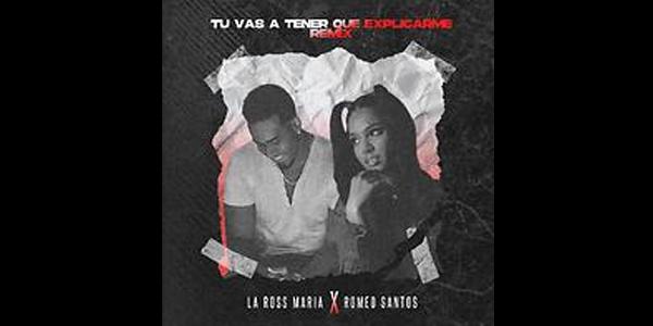 """LA ROSS MARÍA & El Rey De La Bachata """"ROMEO SANTOS"""" lanzan """"TÚ VAS A TENER QUE EXPLICARME REMIX"""""""