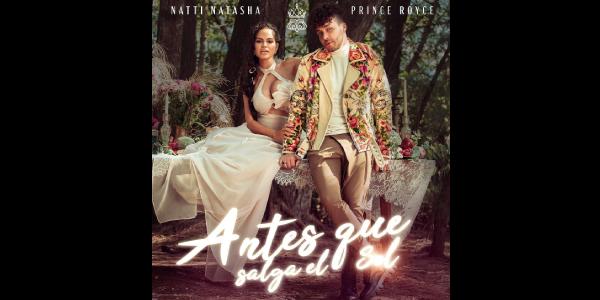 """NATTI NATASHA renace """"ANTES QUE SALGA EL SOL"""" junto a PRINCE ROYCE"""