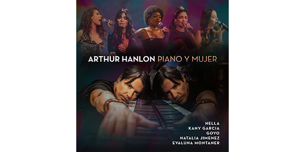 Lee más sobre el artículo ARTHUR HANLON redescubre canciones atemporales con vocalistas prodigios en su magnífico álbum PIANO Y MUJER