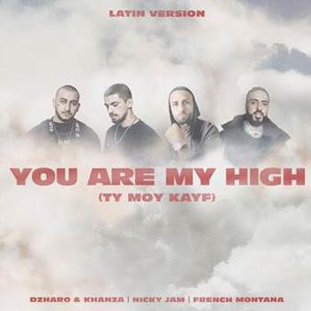 """NICKY JAM, FRENCH MONTANA y DZHARO & KHANZA nos enamoran en tres idiomas con el remix más esperado de la temporada """"YOU ARE MY HIGH (TY MOY KAYF) LATIN VERSION"""""""