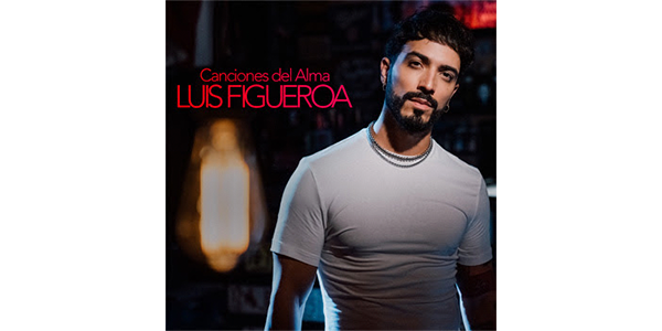Lee más sobre el artículo LUIS FIGUEROA nos presenta su primer álbum Canciones del Alma