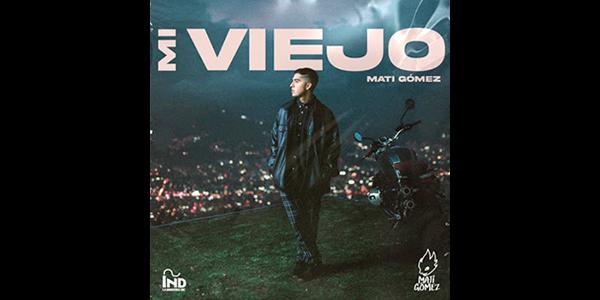 """MATI GÓMEZ presenta su nuevo sencillo """"MI VIEJO"""""""