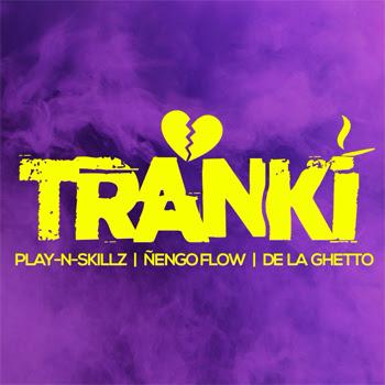 """PLAY-N-SKILLZ unen fuerzas en su nuevo sencillo """"TRANKI"""" junto a DE LA GHETTO y ÑENGO FLOW"""