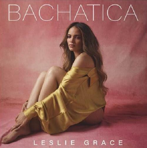 """LESLIE GRACE lanza su nuevo sencillo y video en solitario """"BACHATICA"""""""