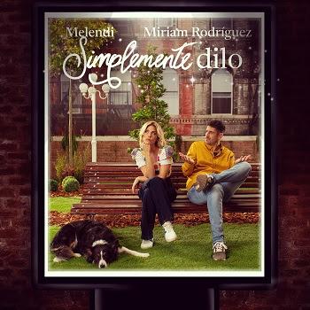 """MELENDI presenta su nuevo sencillo y video """"SIMPLEMENTE DILO"""" junto a Miriam Rodríguez"""